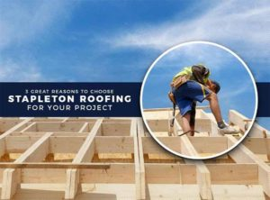 3 Great Reasons to Choose Stapleton Roofing for Your Project
